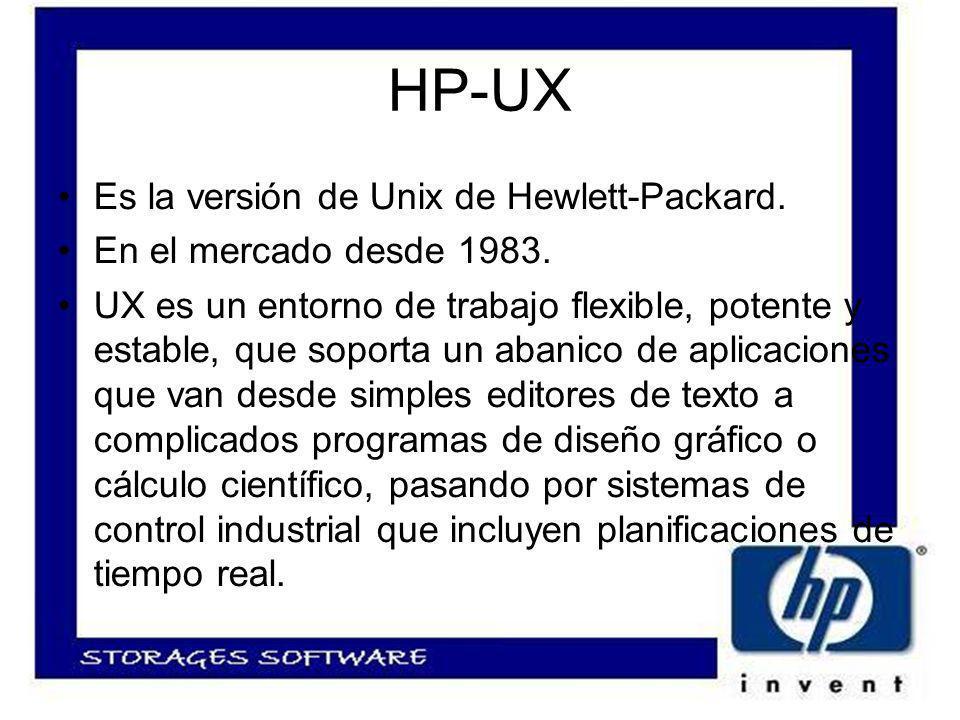 HP-UX Es la versión de Unix de Hewlett-Packard. En el mercado desde 1983.