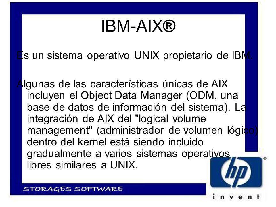 IBM-AIX® Es un sistema operativo UNIX propietario de IBM.