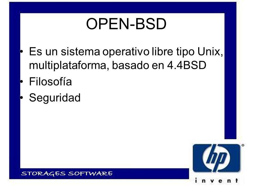 OPEN-BSD Es un sistema operativo libre tipo Unix, multiplataforma, basado en 4.4BSD Filosofía Seguridad