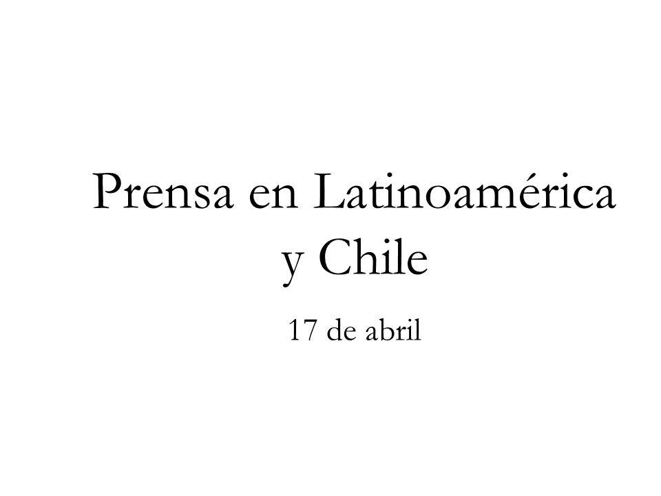 Prensa en Latinoamérica y Chile 17 de abril
