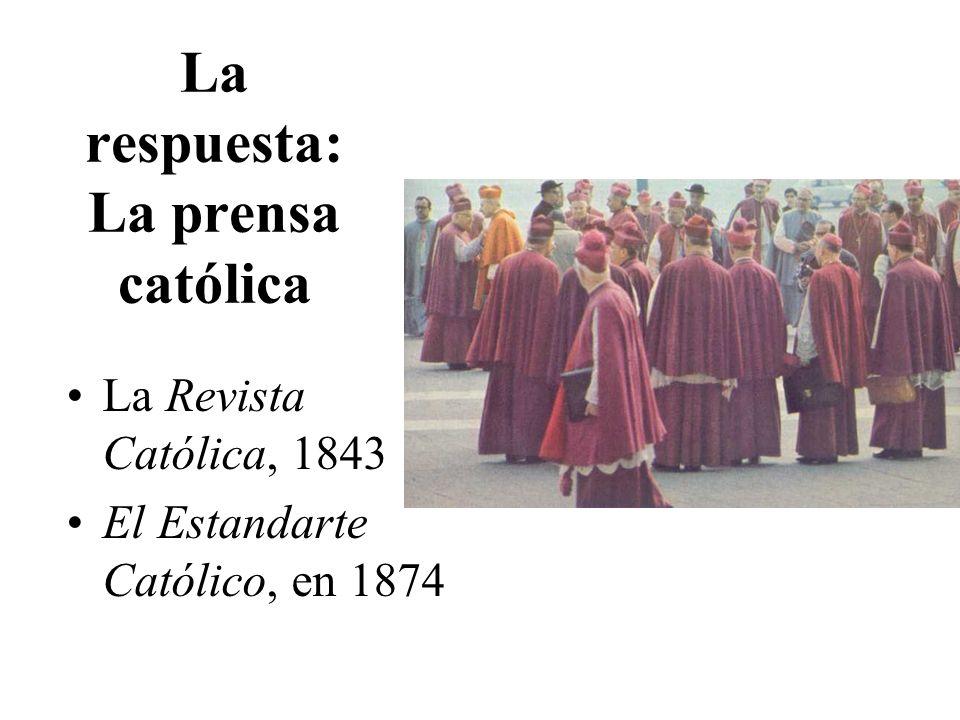 La respuesta: La prensa católica La Revista Católica, 1843 El Estandarte Católico, en 1874
