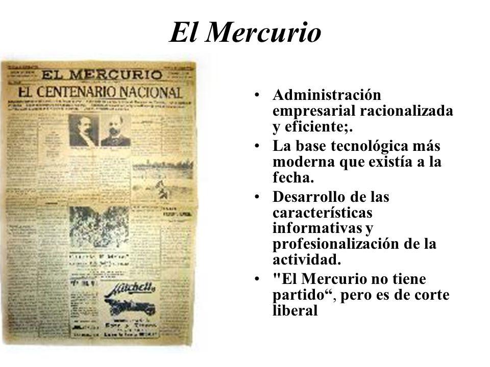 El Mercurio Administración empresarial racionalizada y eficiente;. La base tecnológica más moderna que existía a la fecha. Desarrollo de las caracterí