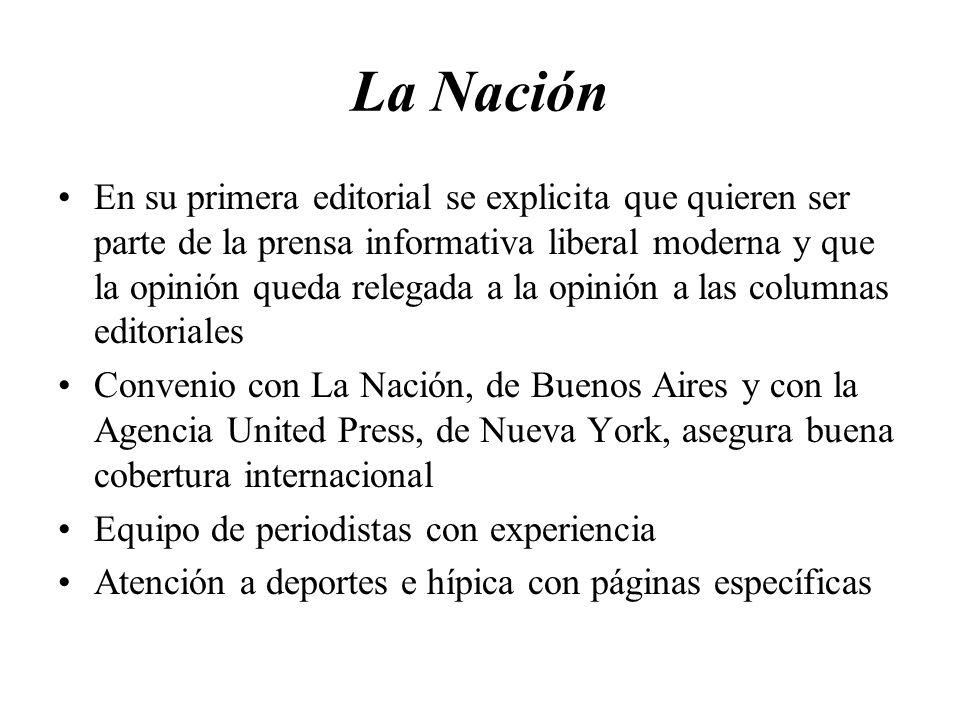 La Nación En su primera editorial se explicita que quieren ser parte de la prensa informativa liberal moderna y que la opinión queda relegada a la opi