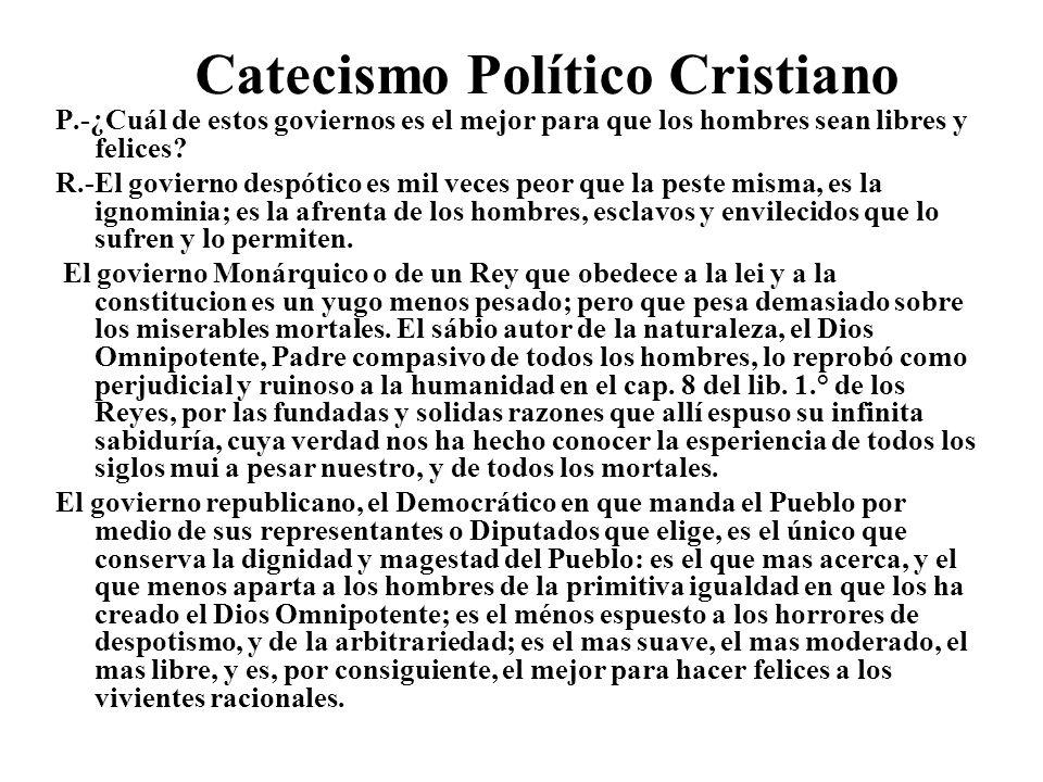 Catecismo Político Cristiano P.-¿Cuál de estos goviernos es el mejor para que los hombres sean libres y felices? R.-El govierno despótico es mil veces