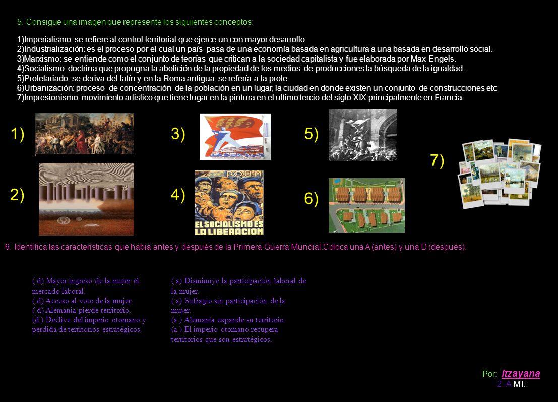 5. Consigue una imagen que represente los siguientes conceptos: 1)Imperialismo: se refiere al control territorial que ejerce un con mayor desarrollo.