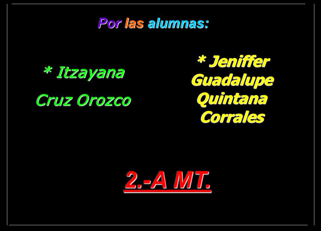 Por las alumnas: * Itzayana Cruz Orozco * Jeniffer Guadalupe Quintana Corrales 2.-A MT.