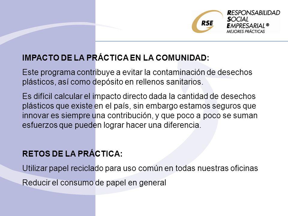 IMPACTO DE LA PRÁCTICA EN LA COMUNIDAD: Este programa contribuye a evitar la contaminación de desechos plásticos, así como depósito en rellenos sanitarios.