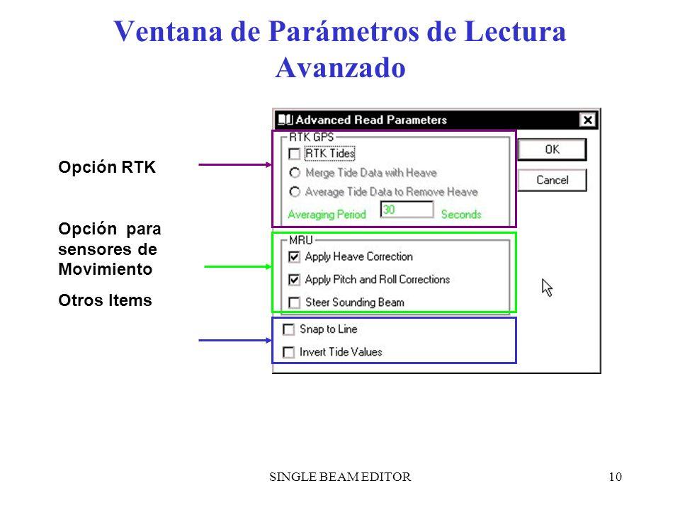 SINGLE BEAM EDITOR10 Ventana de Parámetros de Lectura Avanzado Opción RTK Opción para sensores de Movimiento Otros Items