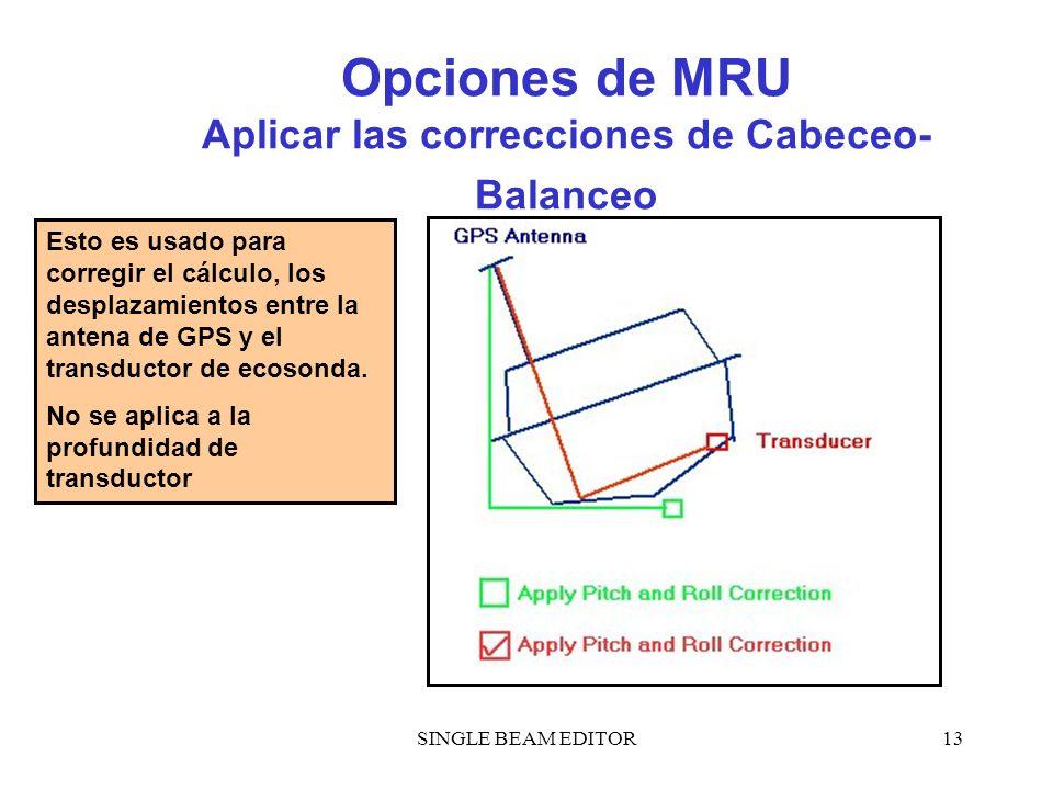 SINGLE BEAM EDITOR13 Opciones de MRU Aplicar las correcciones de Cabeceo- Balanceo Esto es usado para corregir el cálculo, los desplazamientos entre l