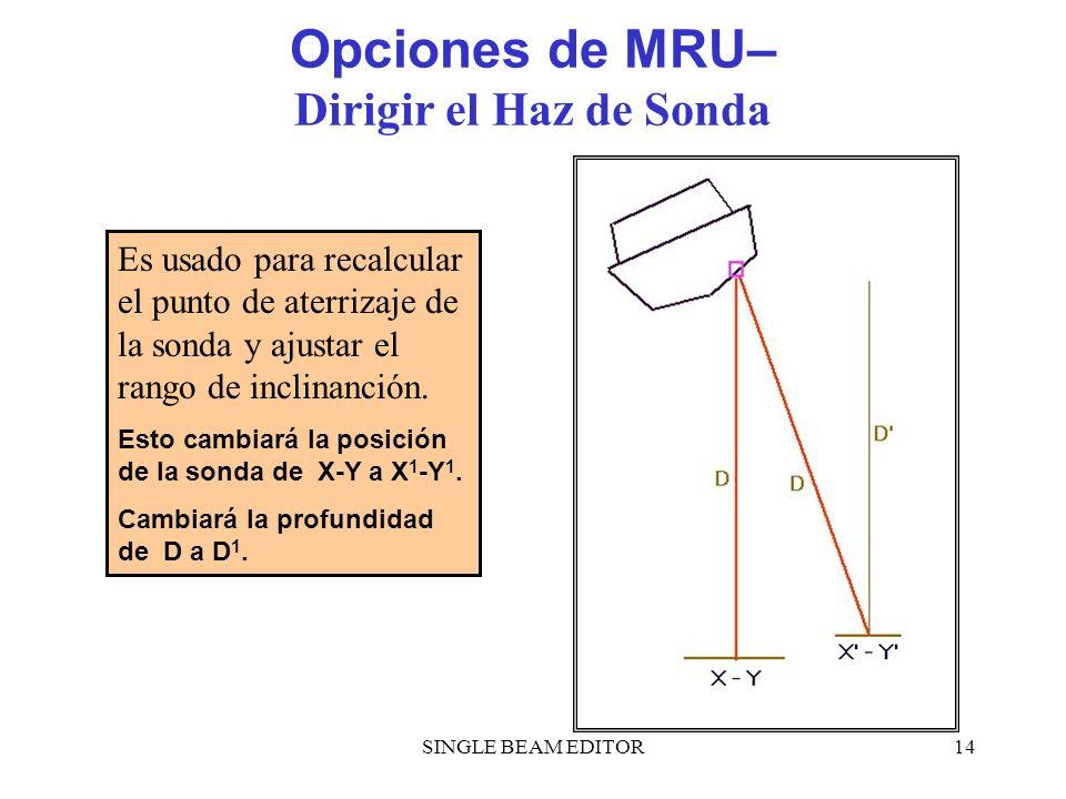 SINGLE BEAM EDITOR14 Opciones de MRU– Dirigir el Haz de Sonda Es usado para recalcular el punto de aterrizaje de la sonda y ajustar el rango de inclin