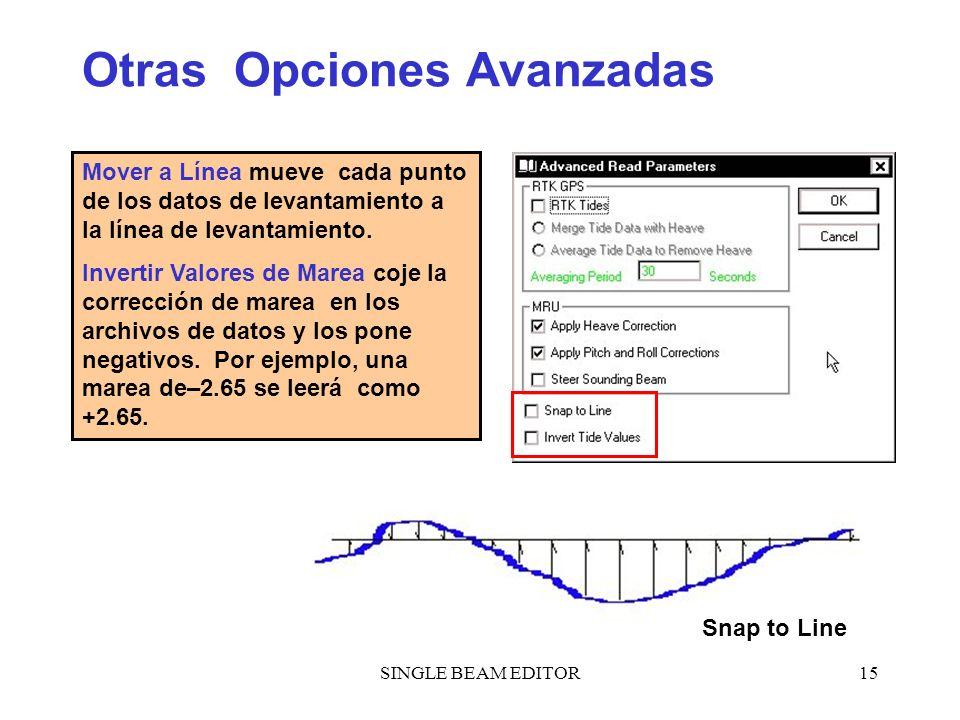 SINGLE BEAM EDITOR15 Otras Opciones Avanzadas Snap to Line Mover a Línea mueve cada punto de los datos de levantamiento a la línea de levantamiento. I