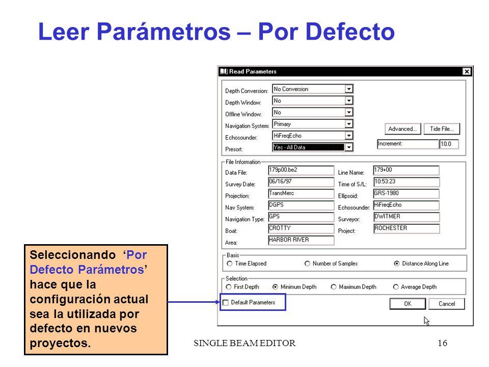 SINGLE BEAM EDITOR16 Leer Parámetros – Por Defecto Seleccionando Por Defecto Parámetros hace que la configuración actual sea la utilizada por defecto