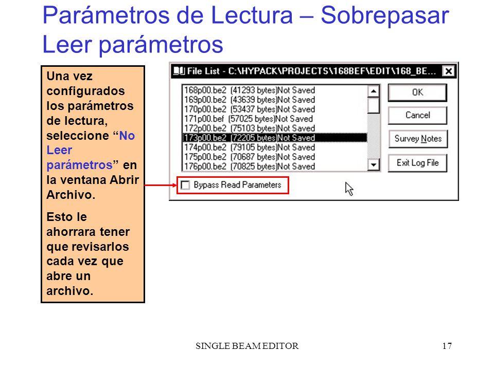 SINGLE BEAM EDITOR17 Parámetros de Lectura – Sobrepasar Leer parámetros Una vez configurados los parámetros de lectura, seleccione No Leer parámetros
