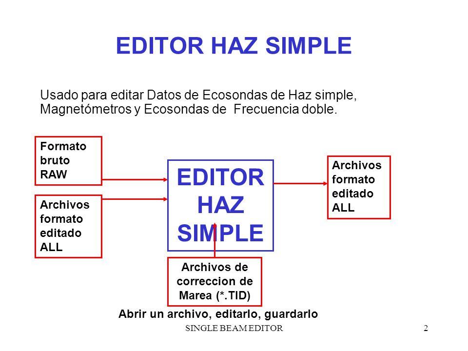 SINGLE BEAM EDITOR2 EDITOR HAZ SIMPLE Usado para editar Datos de Ecosondas de Haz simple, Magnetómetros y Ecosondas de Frecuencia doble. EDITOR HAZ SI