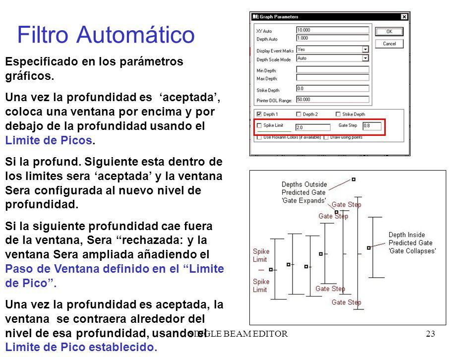 SINGLE BEAM EDITOR23 Filtro Automático Especificado en los parámetros gráficos. Una vez la profundidad es aceptada, coloca una ventana por encima y po