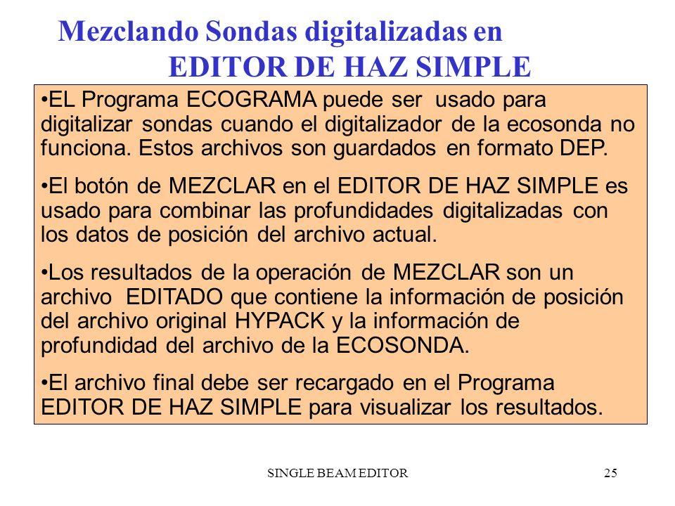 SINGLE BEAM EDITOR25 Mezclando Sondas digitalizadas en EDITOR DE HAZ SIMPLE EL Programa ECOGRAMA puede ser usado para digitalizar sondas cuando el dig