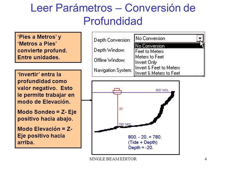 SINGLE BEAM EDITOR4 Leer Parámetros – Conversión de Profundidad Pies a Metros y Metros a Pies convierte profund. Entre unidades. Invertir entra la pro