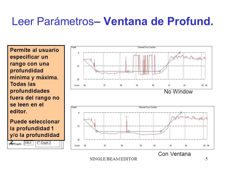 SINGLE BEAM EDITOR5 Leer Parámetros – Ventana de Profund. No Window Con Ventana Permite al usuario especificar un rango con una profundidad mínima y m