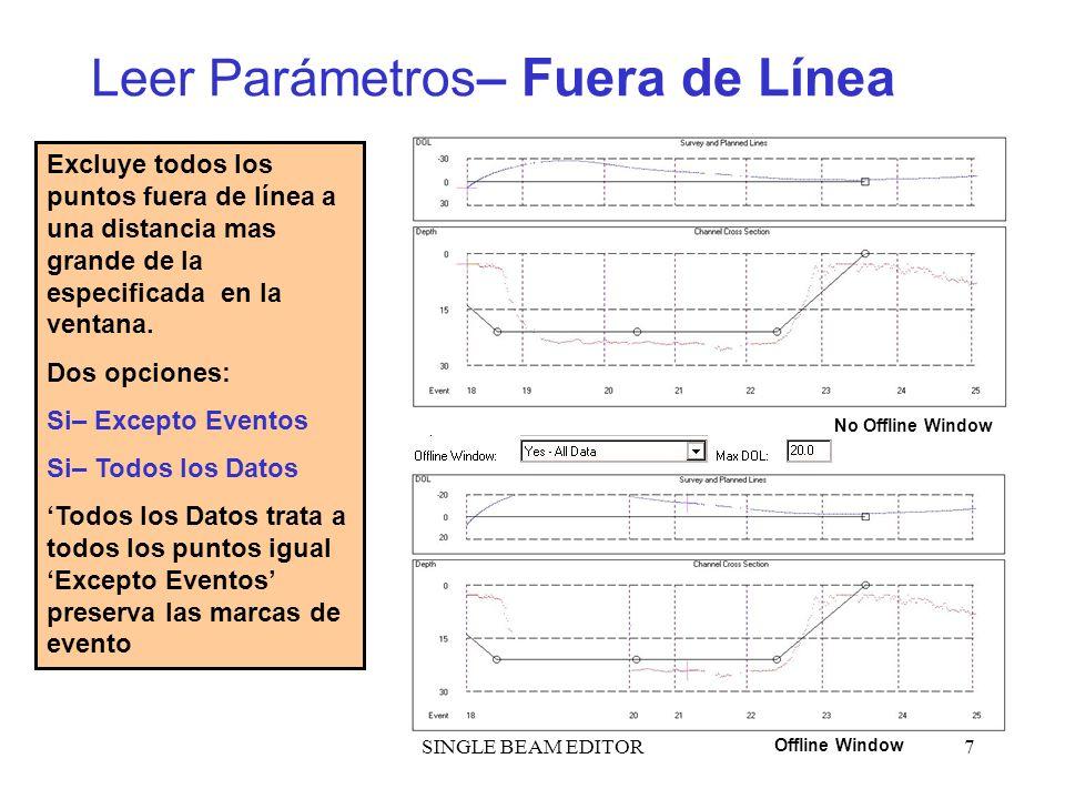 SINGLE BEAM EDITOR7 Leer Parámetros – Fuera de Línea No Offline Window Offline Window Excluye todos los puntos fuera de línea a una distancia mas gran