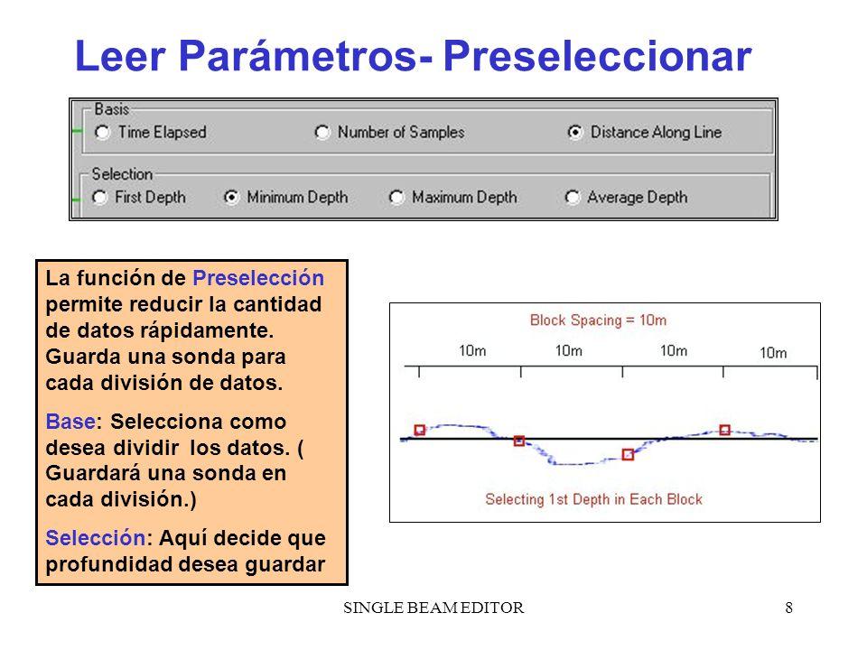 SINGLE BEAM EDITOR8 Leer Parámetros- Preseleccionar La función de Preselección permite reducir la cantidad de datos rápidamente. Guarda una sonda para