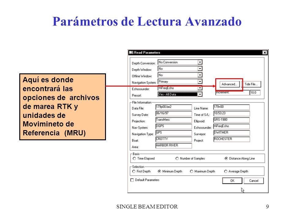 SINGLE BEAM EDITOR9 Parámetros de Lectura Avanzado Aquí es donde encontrará las opciones de archivos de marea RTK y unidades de Movimineto de Referenc