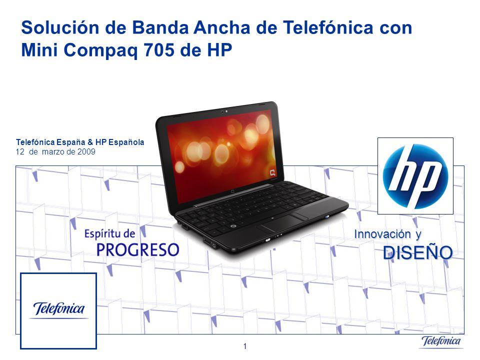 Telefónica España 1 Solución de Banda Ancha de Telefónica con Mini Compaq 705 de HP Telefónica España & HP Española 12 de marzo de 2009 Innovación y DISEÑO DISEÑO