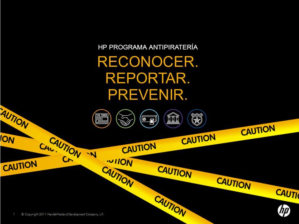 © Copyright 2011 Hewlett-Packard Development Company, L.P. 1 HP PROGRAMA ANTIPIRATERÍA RECONOCER. REPORTAR. PREVENIR.