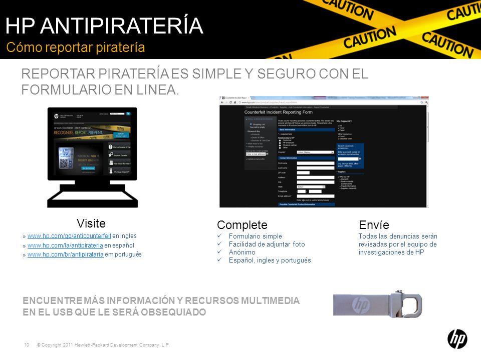 © Copyright 2011 Hewlett-Packard Development Company, L.P. 10 Cómo reportar piratería HP ANTIPIRATERÍA Visite » www.hp.com/go/anticounterfeit en ingle