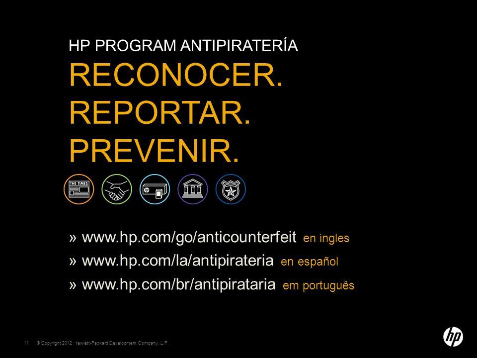 © Copyright 2011 Hewlett-Packard Development Company, L.P. 11 HP PROGRAM ANTIPIRATERÍA RECONOCER. REPORTAR. PREVENIR. » www.hp.com/go/anticounterfeit