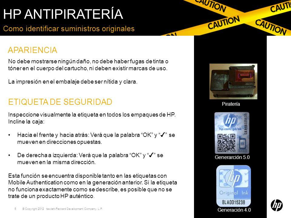 © Copyright 2011 Hewlett-Packard Development Company, L.P. 5 2012 APARIENCIA Como identificar suministros originales ETIQUETA DE SEGURIDAD No debe mos