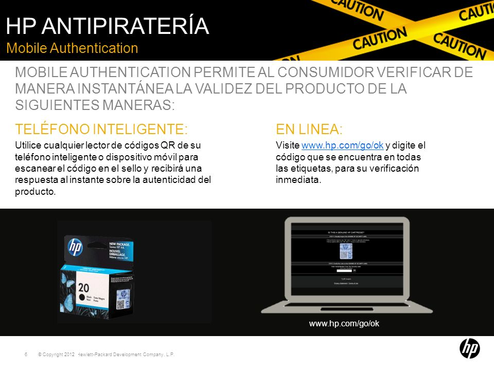© Copyright 2011 Hewlett-Packard Development Company, L.P. 6 Mobile Authentication HP ANTIPIRATERÍA www.hp.com/go/ok TELÉFONO INTELIGENTE: Utilice cua
