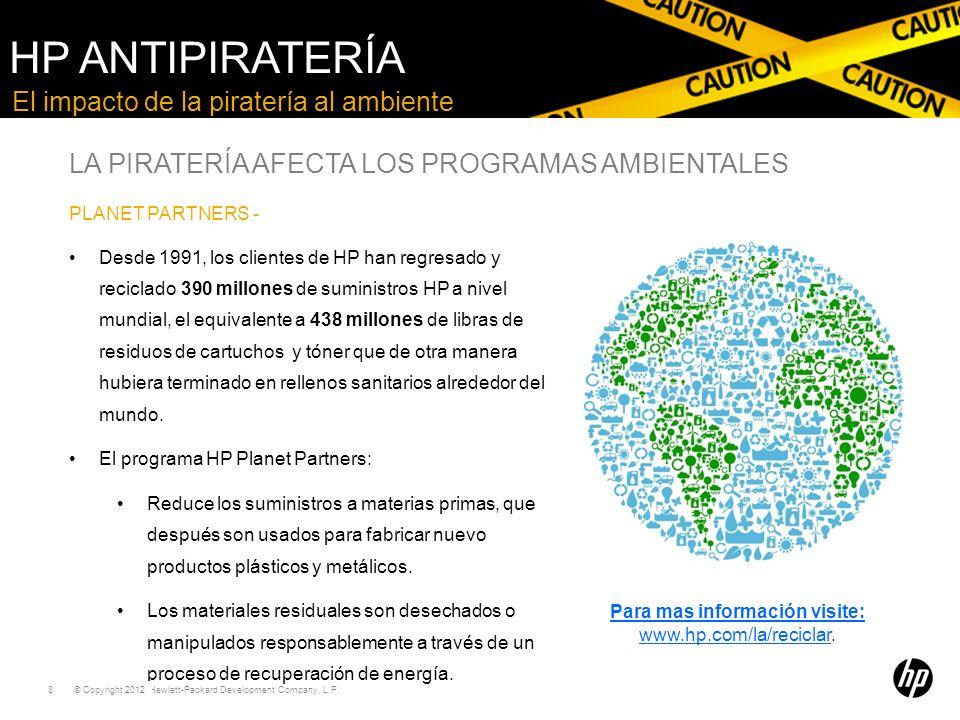 © Copyright 2011 Hewlett-Packard Development Company, L.P. 8 El impacto de la piratería al ambiente PLANET PARTNERS - Desde 1991, los clientes de HP h