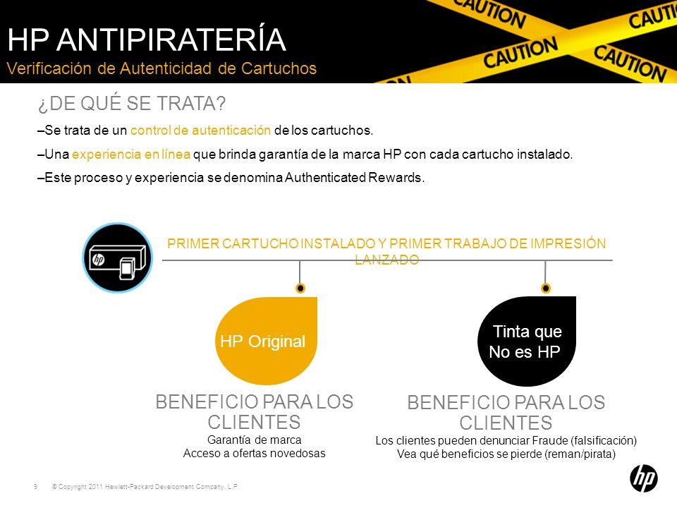 © Copyright 2011 Hewlett-Packard Development Company, L.P. 9 Verificación de Autenticidad de Cartuchos HP ANTIPIRATERÍA ¿DE QUÉ SE TRATA? –Se trata de