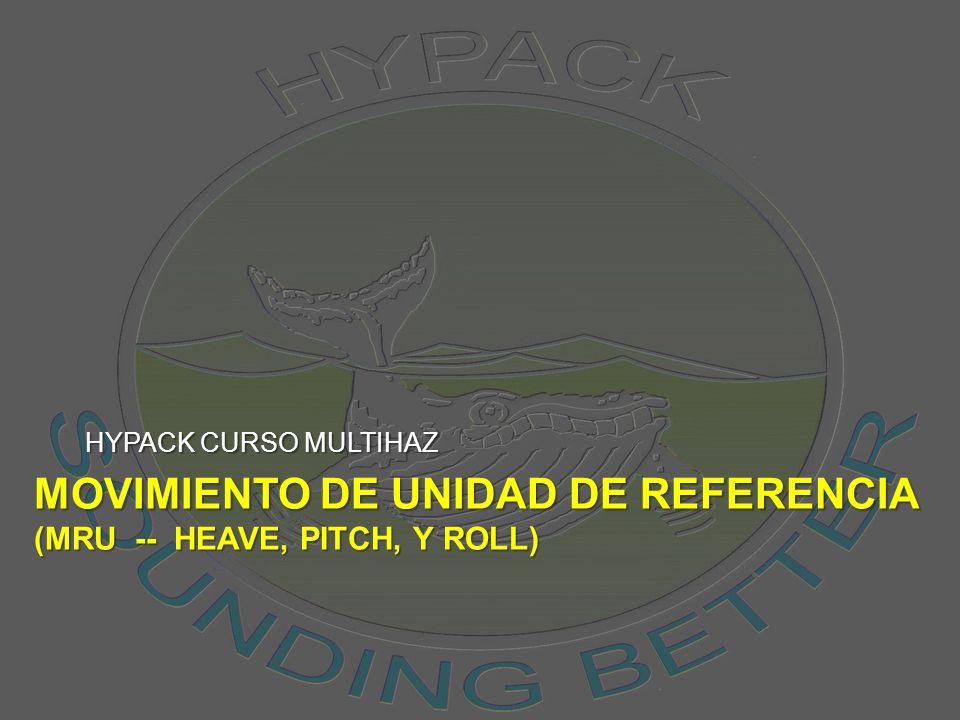MOVIMIENTO DE UNIDAD DE REFERENCIA (MRU -- HEAVE, PITCH, Y ROLL) HYPACK CURSO MULTIHAZ