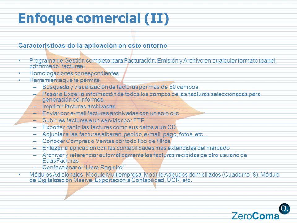 Enfoque comercial (II) Características de la aplicación en este entorno Programa de Gestión completo para Facturación. Emisión y Archivo en cualquier