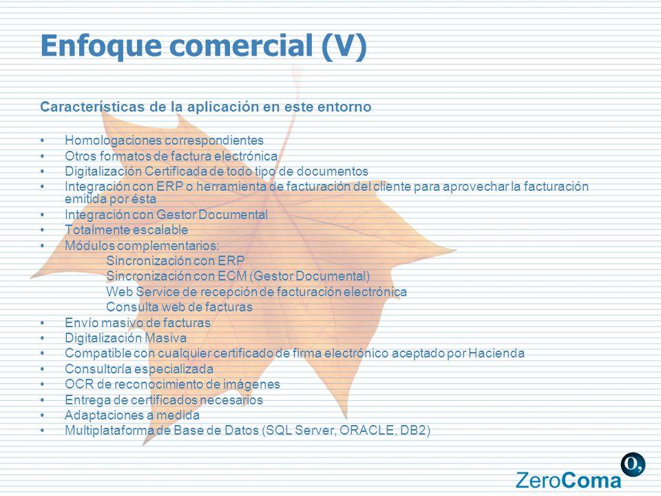 Enfoque comercial (V) Características de la aplicación en este entorno Homologaciones correspondientes Otros formatos de factura electrónica Digitaliz