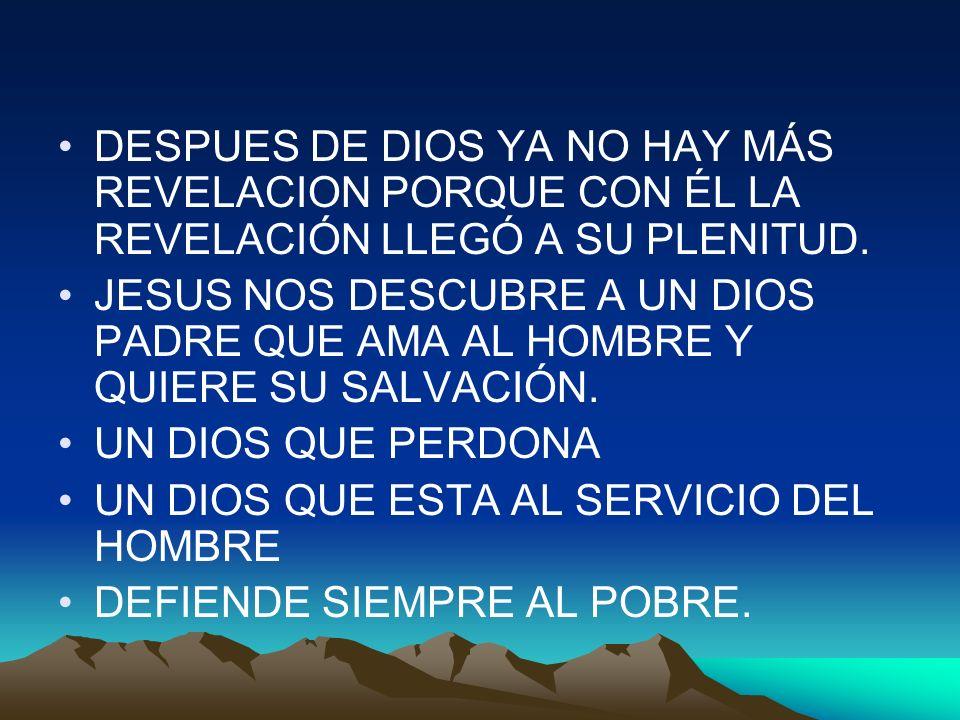 DESPUES DE DIOS YA NO HAY MÁS REVELACION PORQUE CON ÉL LA REVELACIÓN LLEGÓ A SU PLENITUD. JESUS NOS DESCUBRE A UN DIOS PADRE QUE AMA AL HOMBRE Y QUIER