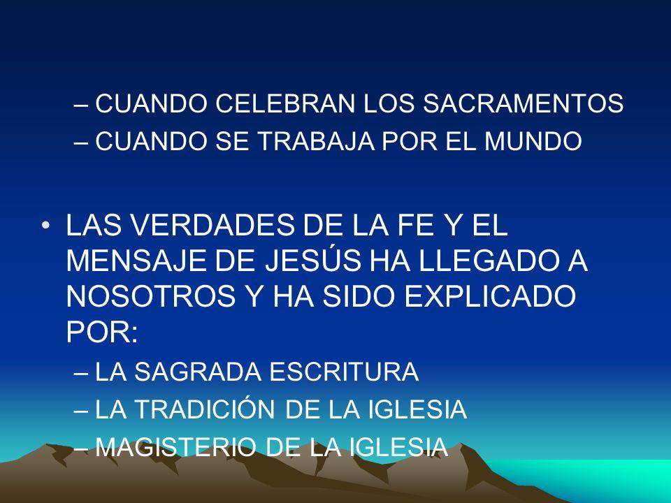 –CUANDO CELEBRAN LOS SACRAMENTOS –CUANDO SE TRABAJA POR EL MUNDO LAS VERDADES DE LA FE Y EL MENSAJE DE JESÚS HA LLEGADO A NOSOTROS Y HA SIDO EXPLICADO