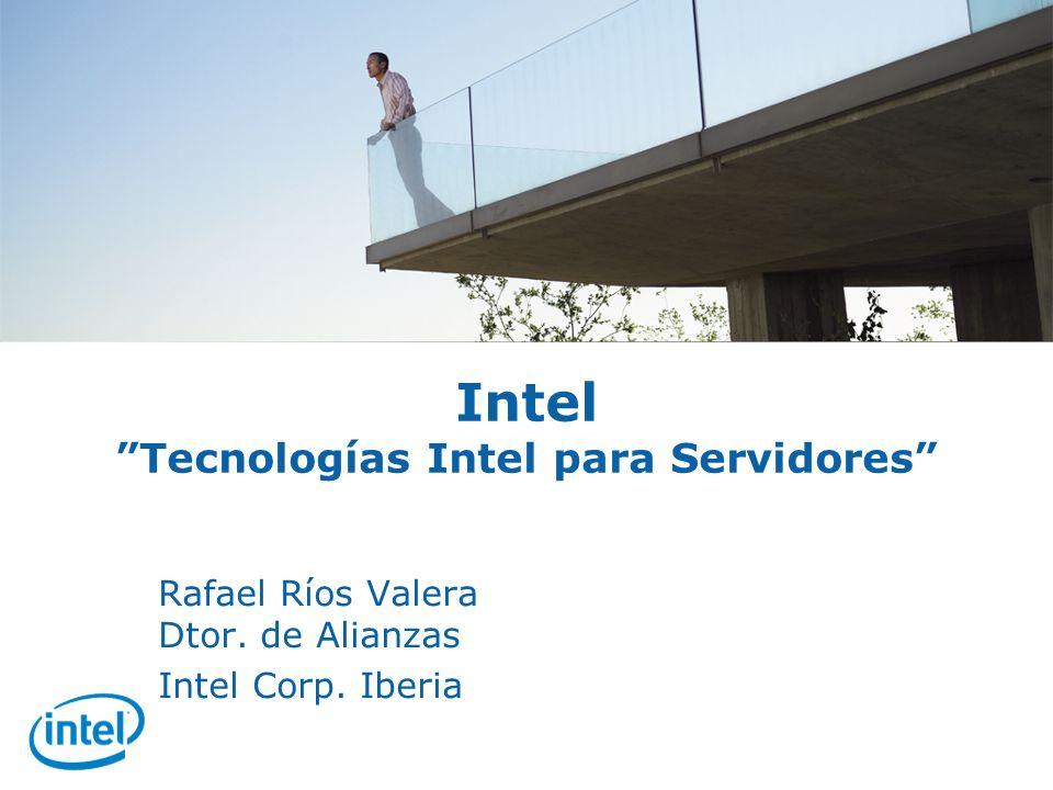 Intel Tecnologías Intel para Servidores Rafael Ríos Valera Dtor. de Alianzas Intel Corp. Iberia
