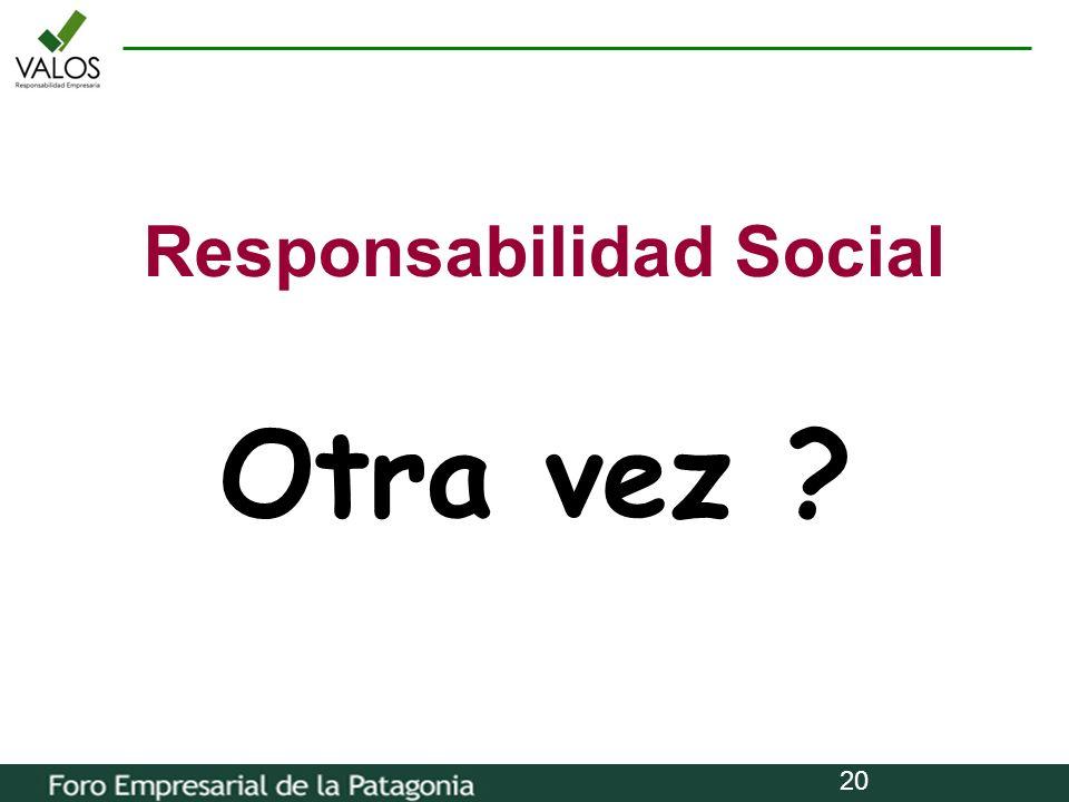 20 Otra vez ? Responsabilidad Social