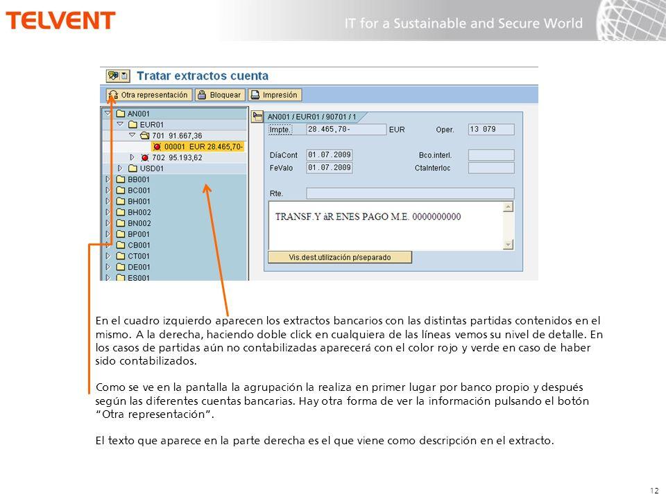 12 En el cuadro izquierdo aparecen los extractos bancarios con las distintas partidas contenidos en el mismo. A la derecha, haciendo doble click en cu