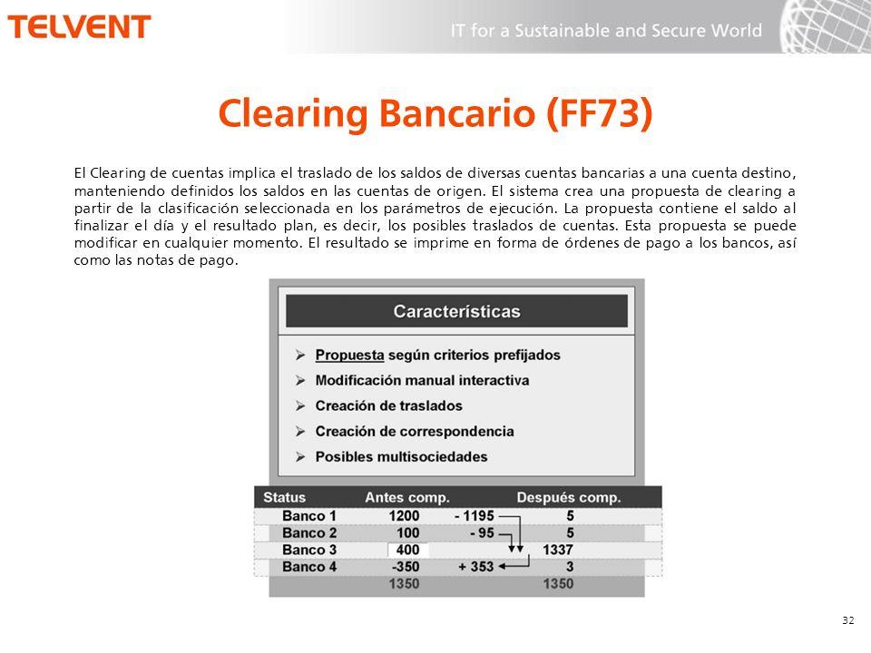 Clearing Bancario (FF73) 32 El Clearing de cuentas implica el traslado de los saldos de diversas cuentas bancarias a una cuenta destino, manteniendo d