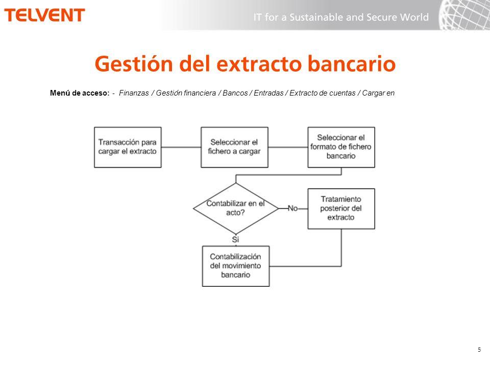 Gestión del extracto bancario 5 Men ú de acceso: - Finanzas / Gesti ó n financiera / Bancos / Entradas / Extracto de cuentas / Cargar en