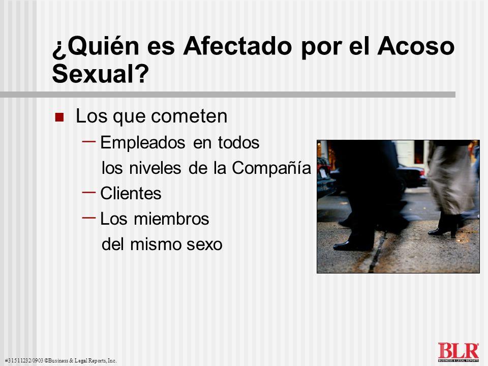 #31511232/0903 ©Business & Legal Reports, Inc. ¿Quién es Afectado por el Acoso Sexual? Los que cometen Empleados en todos los niveles de la Compañía C