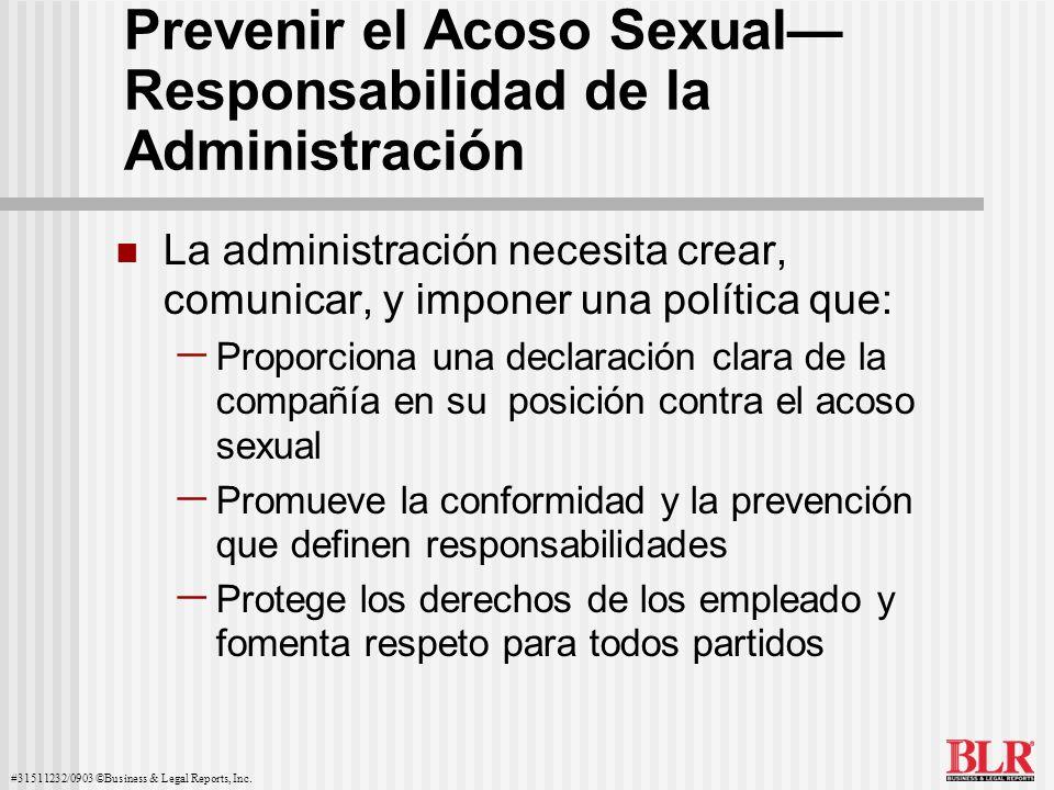 #31511232/0903 ©Business & Legal Reports, Inc. Prevenir el Acoso Sexual Responsabilidad de la Administración La administración necesita crear, comunic