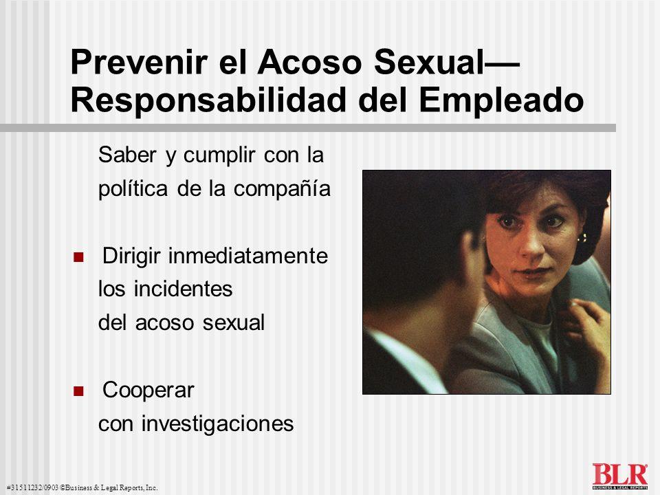 #31511232/0903 ©Business & Legal Reports, Inc. Prevenir el Acoso Sexual Responsabilidad del Empleado Saber y cumplir con la política de la compañía Di