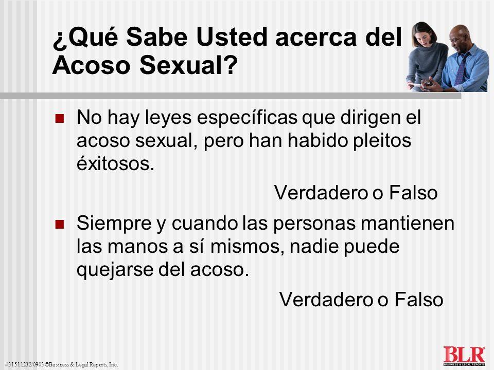 #31511232/0903 ©Business & Legal Reports, Inc. ¿Qué Sabe Usted acerca del Acoso Sexual? No hay leyes específicas que dirigen el acoso sexual, pero han