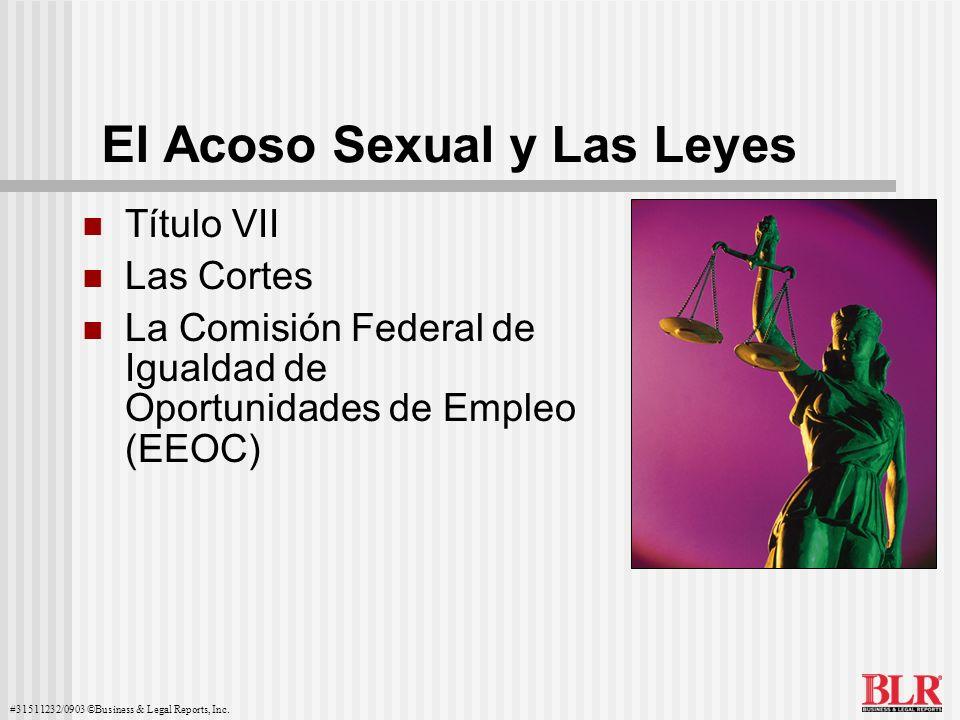 #31511232/0903 ©Business & Legal Reports, Inc. El Acoso Sexual y Las Leyes Título VII Las Cortes La Comisión Federal de Igualdad de Oportunidades de E