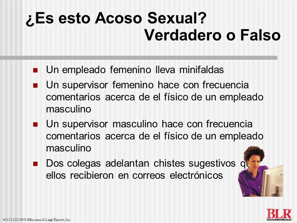 #31511232/0903 ©Business & Legal Reports, Inc. ¿Es esto Acoso Sexual? Verdadero o Falso Un empleado femenino lleva minifaldas Un supervisor femenino h