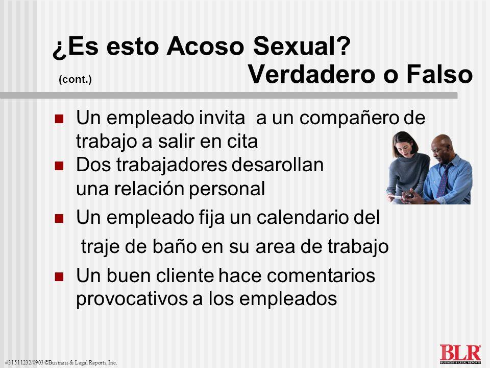 #31511232/0903 ©Business & Legal Reports, Inc. ¿Es esto Acoso Sexual? (cont.) Verdadero o Falso Un empleado invita a un compañero de trabajo a salir e